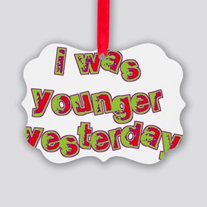 I Was Younger Yesterday Picture Ornament
