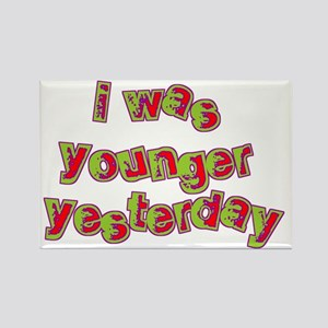 I Was Younger Yesterday Rectangle Magnet