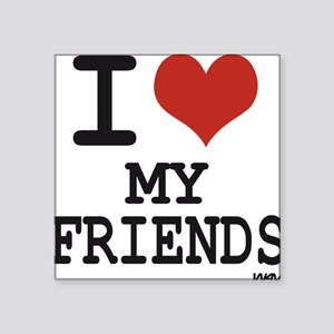 "i love my friends Square Sticker 3"" x 3"""