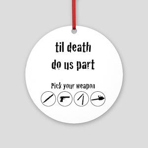 til_death_do_us_part-01 Round Ornament