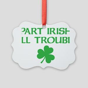 part irish all trouble Picture Ornament