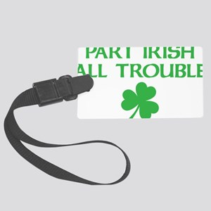 part irish all trouble Large Luggage Tag