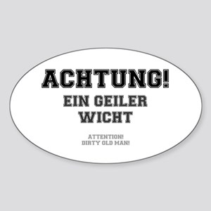 ACHTUNG - EIN GEILER WICHT - DIRTY  Sticker (Oval)