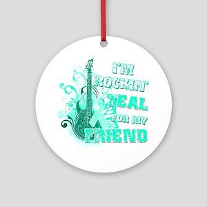 Im Rockin Teal for my Friend Round Ornament