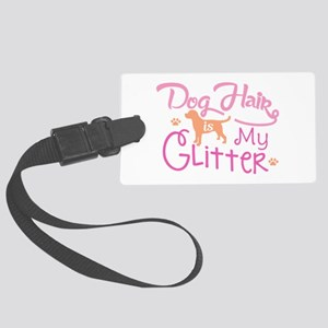 Dog Hair Is My Glitter Large Luggage Tag