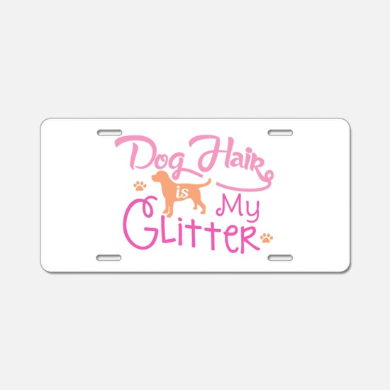 Dog Hair Is My Glitter Aluminum License Plate