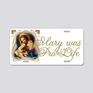 Mary was Pro-Life (Black) Aluminum License Plate