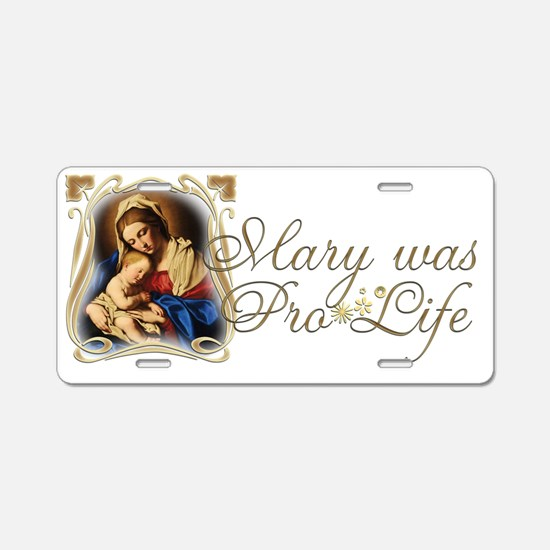 Mary was Pro-Life Aluminum License Plate