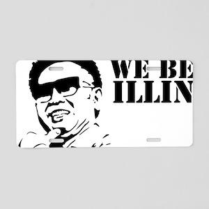 We Be Illin Aluminum License Plate