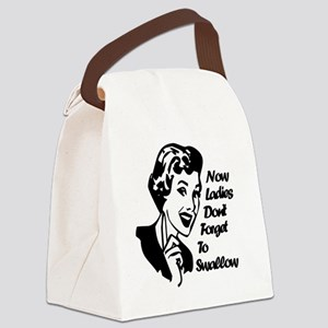 NOW LADIES DONT FORGET TO SWALLOW Canvas Lunch Bag