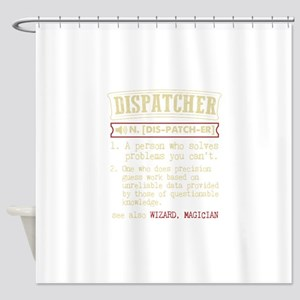 Dispatcher Funny Dictionary Term Shower Curtain