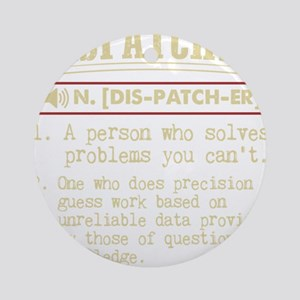 Dispatcher Funny Dictionary Term Round Ornament