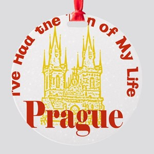 Prague - I've Had the Tyn of My Lif Round Ornament