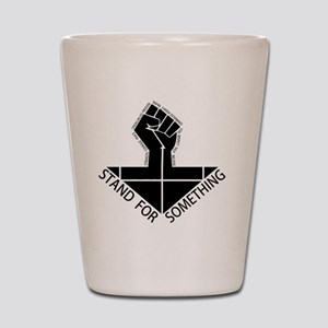 stand for something Shot Glass