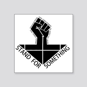 """stand for something Square Sticker 3"""" x 3"""""""