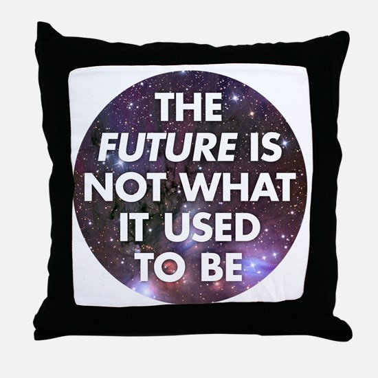 the future is not what it used to be  Throw Pillow