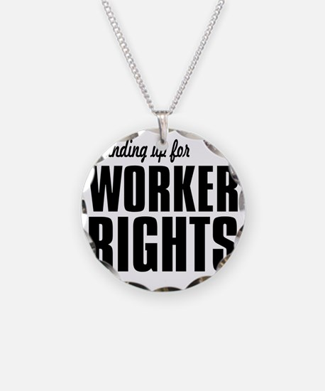 Standing up for Worker Right Necklace