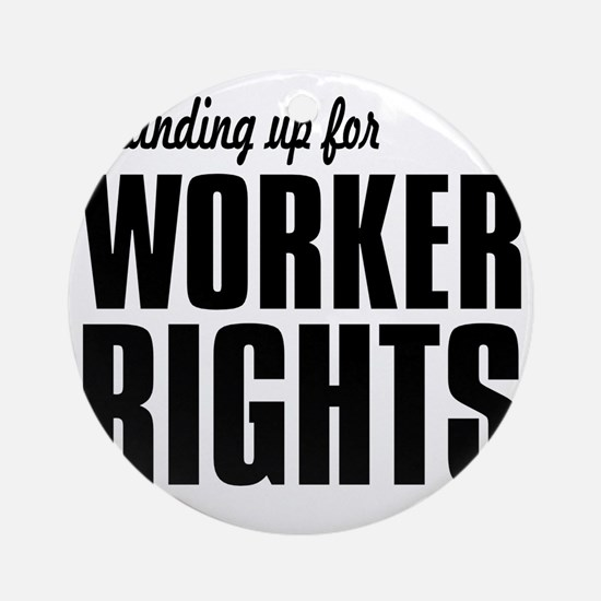 Standing up for Worker Rights BLACK Round Ornament