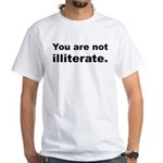 You Are Not Illiterate Funny White T-Shirt