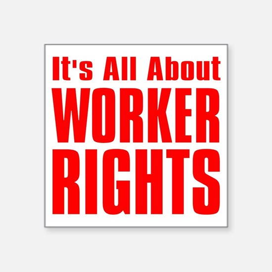 "Its all about Worker Rights Square Sticker 3"" x 3"""