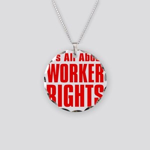 Its all about Worker Rights  Necklace Circle Charm