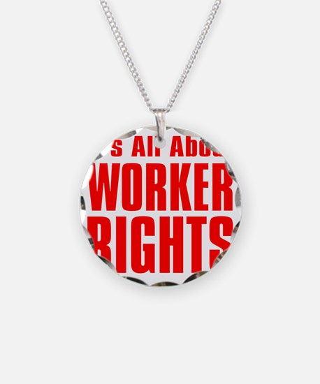Its all about Worker Rights  Necklace