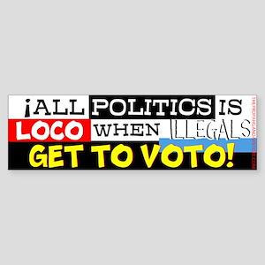 All politics is loco Bumper Sticker