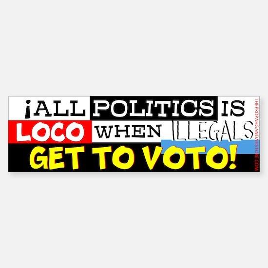 All politics is loco Bumper Bumper Bumper Sticker