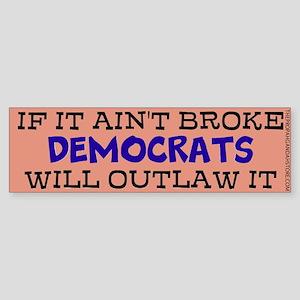 If it ain't broke... Bumper Sticker