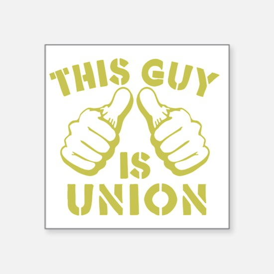 "This GUy is Union-GD Square Sticker 3"" x 3"""