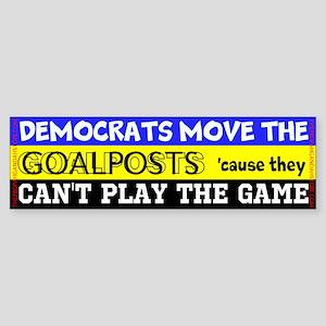 Democrats move the goalposts Bumper Sticker