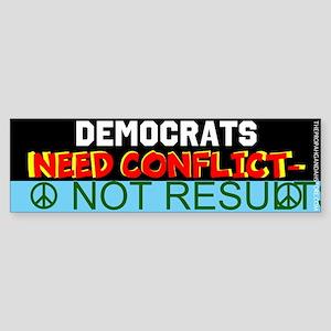 Democrats need conflict- Bumper Sticker