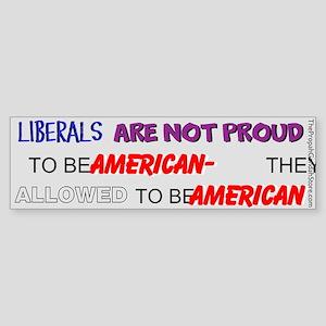 Liberals are not proud Bumper Sticker