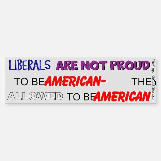 Liberals are not proud Bumper Bumper Bumper Sticker