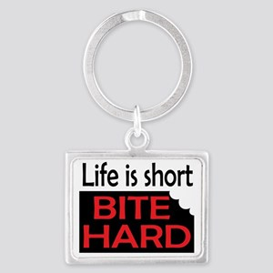 Life is short BITE HARD Landscape Keychain