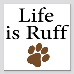 """Life is Ruff Square Car Magnet 3"""" x 3"""""""