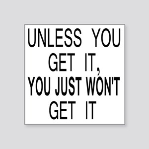 """10unless_you_get_it Square Sticker 3"""" x 3"""""""