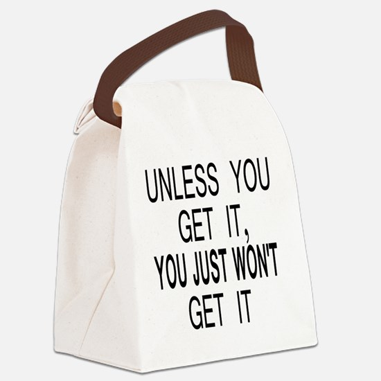 button_unless_you_get_it Canvas Lunch Bag