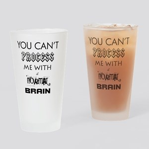 YOU CANT PROCESS ME Drinking Glass