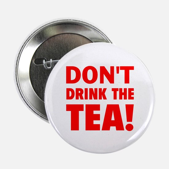 """dont drink the tea red 2.25"""" Button"""