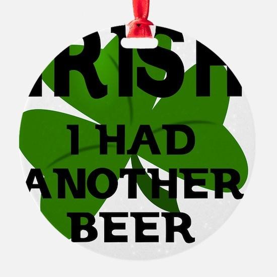 Irish I Had Another Beer Ornament