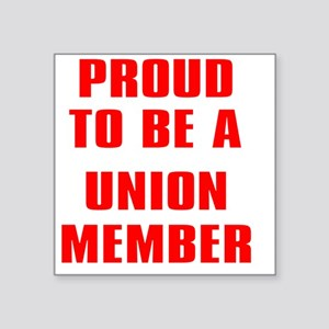 """PROUD TO BE A UNION MEMBER Square Sticker 3"""" x 3"""""""