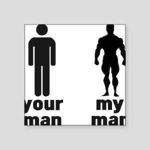 "YOUR MAN VS MY MAN Square Sticker 3"" x 3"""