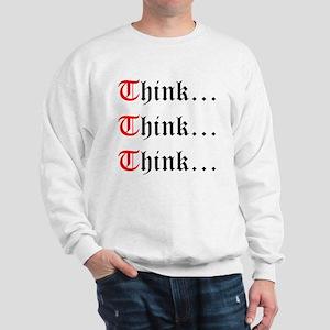 Think Think Think Sweatshirt