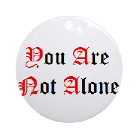 You Are Not Alone Ornament (Round)