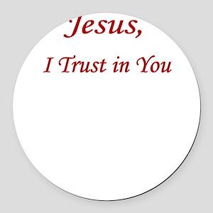 Jesus Trust  UPLOAD CP Round Car Magnet