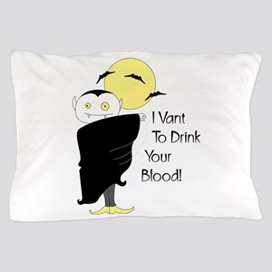 I Vant To Drink Your Blood! Pillow Case