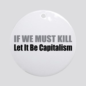 If We Must Kill Ornament (Round)