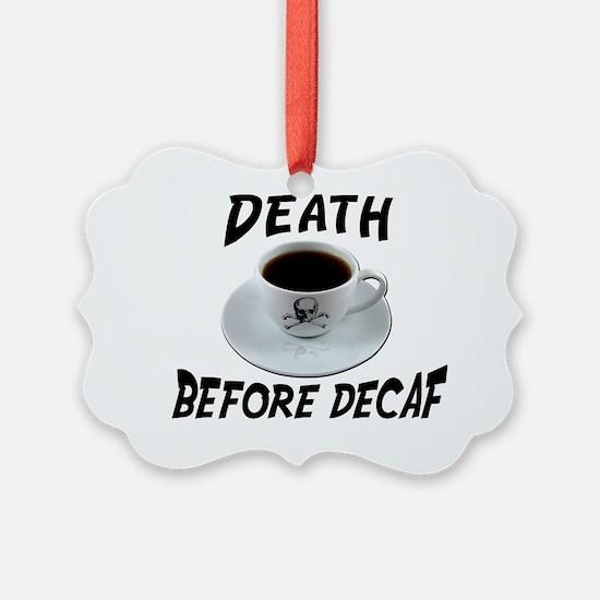 death before decaf copy Ornament