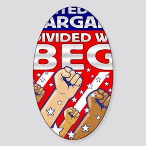 United We Bargain Divided We Beg2 Sticker (Oval)